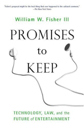 William W. Fisher III: Promises To Keep: Technology, Law, And The Future Of Entertainment