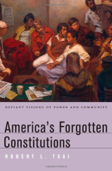 Robert L. Tsai: America's Forgotten Constitutions: Defiant Visions of Power and Community