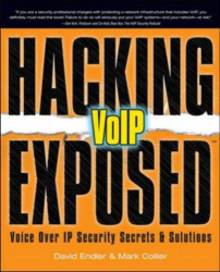 David Endler: Hacking Exposed VoIP: Voice Over IP Security Secrets & Solutions (Hacking Exposed)