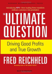 Fred Reichheld: The Ultimate Question: Driving Good Profits and True Growth