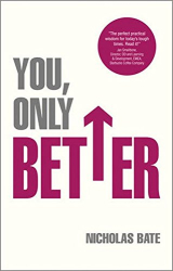 Nicholas Bate: You, Only Better: Find Your Strengths, be the Best and Change Your Life.