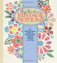 Amy Barickman: Vintage Notions: An Inspirational Guide to Needlework, Cooking, Sewing, Fashion and Fun