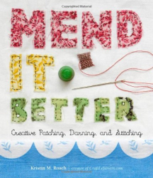 Kristin M. Roach: Mend It Better: Creative Patching, Darning, and Stitching