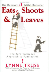 : Eats, Shoots & Leaves: The Zero Tolerance Approach to Punctuation -- Lynne Truss