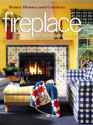 Better Homes and Gardens: Fireplace: Decorating and Planning Ideas (Better Homes and Gardens(R))