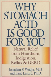Jonathan Wright: Why Stomach Acid is Good for You: Natural Relief from Heartburn, Indigestion, Reflux and GERD