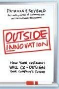 Patricia Seybold: Outside Innovation: How Your Customers Will Co-Design Your Company's Future