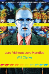 Will Clarke: Lord Vishnu's Love Handles : A Spy Novel (Sort Of)