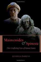 2012 Joshua Parens: Maimonides and Spinoza: Their Conflicting Views of Human Nature