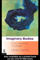 1995 Moira Gatens: Imaginary Bodies: Ethics, Power and Corporeality