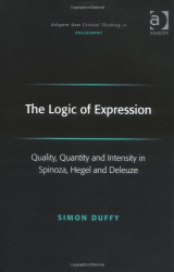 2006 Simon Duffy: The Logic of Expression: Quality, Quantity and Intensity in Spinoza, Hegel and Deleuze (Ashgate New Critical Thinking in Philosophy)