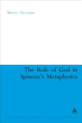 2007 Sherry Deveaux: The Role of God in Spinoza's Metaphysics (Continuum Studies in Philosophy)