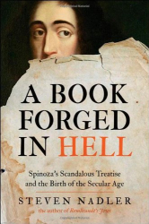2011 Steven Nadler: A Book Forged in Hell: Spinoza's Scandalous Treatise and the Birth of the Secular Age