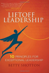 Betty Shotton: LiftOff Leadership: 10 Principles for Exceptional Leadership