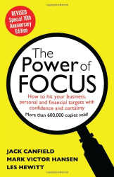 Jack Canfield: The Power of Focus Tenth Anniversary Edition: How to Hit Your Business, Personal and Financial Targets with Absolute Confidence and Certainty