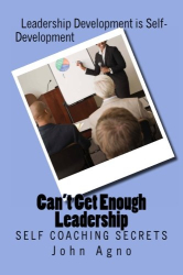 John G. Agno: Can't Get Enough Leadership: Self Coaching Secrets (Volume 1)