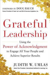 Judith W. Umlas: Grateful Leadership: Using the Power of Acknowledgment to Engage All Your People and Achieve Superior Results