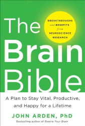 John Arden: The Brain Bible: How to Stay Vital, Productive, and Happy for a Lifetime