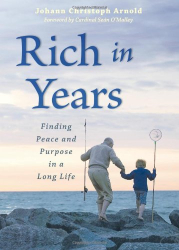 Johann Christoph Arnold: Rich in Years: Finding Peace and Purpose in a Long Life