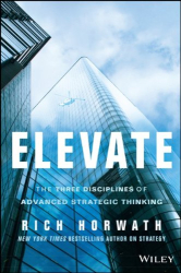 Rich Horwath: Elevate: The Three Disciplines of Advanced Strategic Thinking