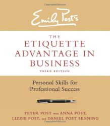 Peter Post: The Etiquette Advantage in Business, Third Edition: Personal Skills for Professional Success