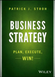Patrick J. Stroh: Business Strategy: Plan, Execute, Win!