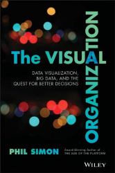 Phil Simon: The Visual Organization: Data Visualization, Big Data, and the Quest for Better Decisions (Wiley and SAS Business Series)