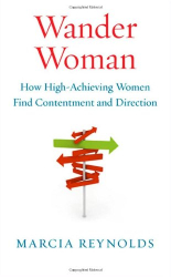 Marcia Reynolds: Wander Woman: How High-Achieving Women Find Contentment and Direction
