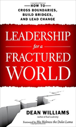 Dean WIlliams: Leadership for a Fractured World: How to Cross Boundaries, Build Bridges, and Lead Change