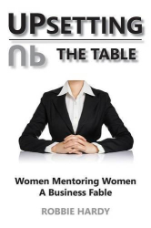 Robbie Hardy: Upsetting the Table: Women Mentoring Women