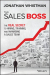 Jonathan Whistman: The Sales Boss: The Real Secret to Hiring, Training and Managing a Sales Team