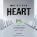 Ted Frank: Get to the Heart: How movie storytelling secrets can make your presentation clear, compelling, and earn you a seat at the table