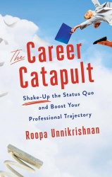 Roopa Unnikrishnan: The Career Catapult: Shake-up the Status Quo and Boost Your Professional Trajectory