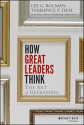 Lee G. Bolman: How Great Leaders Think: The Art of Reframing