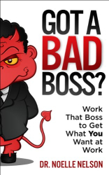 Noelle Nelson: Got A Bad Boss? Work That Boss to Get What You Want at Work