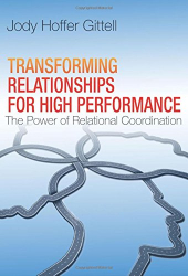 Jody Hoffer Gittell: Transforming Relationships for High Performance: The Power of Relational Coordination