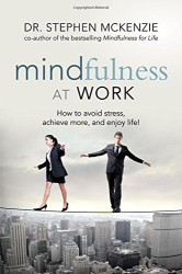 Dr. Stephen McKenzie: Mindfulness at Work: How to Avoid Stress, Achieve More, and Enjoy Life!