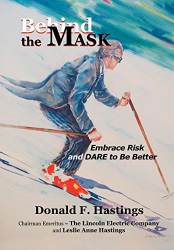 Donald F. Hastings: Behind the Mask: Embrace Risk and Dare to Be Better