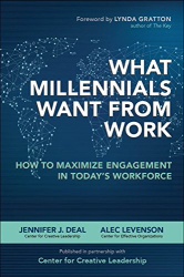 Jennifer J. Deal: What Millennials Want from Work: How to Maximize Engagement in Today's Workforce
