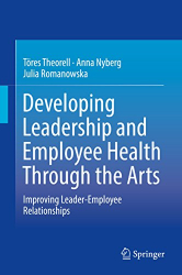Töres Theorell: Developing Leadership and Employee Health Through the Arts: Improving Leader-Employee Relationships