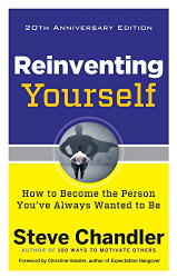 Steve Chandler: Reinventing Yourself, 20th Anniversary Edition: How to Become the Person You've Always Wanted to Be