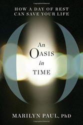 Marilyn Paul: An Oasis in Time: How a Day of Rest Can Save Your Life