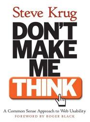 Steve Krug: Don't Make Me Think: A Common Sense Approach to Web Usability