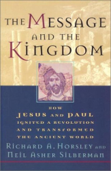 Richard A. Horsley: The Message and the Kingdom: How Jesus and Paul Ignited a Revolution and Transformed the Ancient World