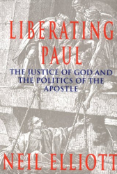 Neil Elliott: Liberating Paul: The Justice of God and the Politics of the Apostle (The Bible & Liberation)