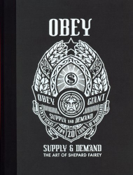 Shepard Fairey: OBEY: Supply & Demand - The Art of Shepard Fairey - 20th Anniversary Edition