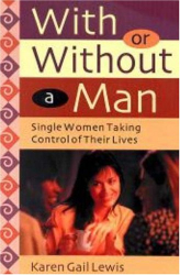 Karen Lewis: With or Without a Man: Single Women Taking Control of Their Lives
