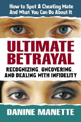 Danine Mannette: Ultimate Betrayal: Recognizing, Uncovering And Dealing With Infidelity