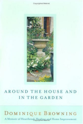 Dominique Browning: Around the House and In the Garden