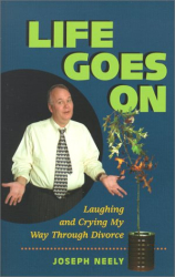 Joseph Neely: Life Goes On : Laughing and Crying My Way Through Divorce